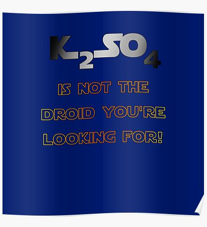 Potassium Sulphate not a droid! Poster