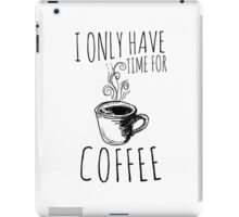 I Only Have Time For Coffee iPad Case/Skin