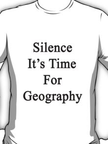 Silence It's Time For Geography  T-Shirt