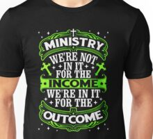 MINISTY WE'RE NOT IN IT FOR THE INCOME WE'RE IN IT FOR THE OUTCOME Unisex T-Shirt