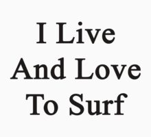 I Live And Love To Surf  by supernova23