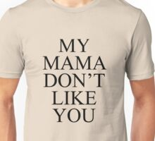 My mama don't like you B Unisex T-Shirt