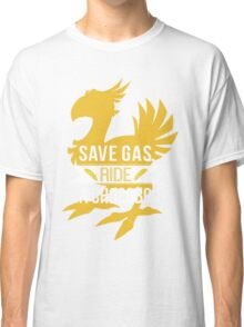 Save Gas Ride a Chocobo Classic T-Shirt