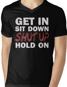 Get In Sit Down Shut Up Hold On Mens V-Neck T-Shirt
