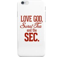 Love God, Sweet Tea and the SEC. iPhone Case/Skin