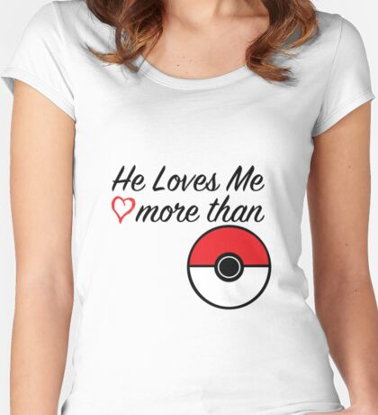 He Loves Me More Than Pokemon Pokeball Poke ball graphic Women's Fitted Scoop T-Shirt
