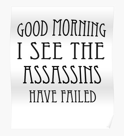 Good Morning, I See the Assassins Have Failed Poster