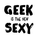 Geek is the new sexy by simplycreate