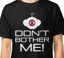 Don't Bother Me! T-Shirt Classic T-Shirt