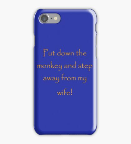 Put down the monkey and step away from my wife! iPhone Case/Skin