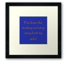 Put down the monkey and step away from my wife! Framed Print