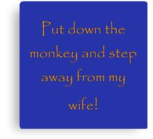 Put down the monkey and step away from my wife! Canvas Print