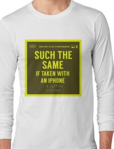 What NOT to Say to a Photographer  - such the same if taken with an iphone  Long Sleeve T-Shirt