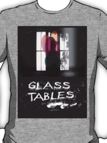 Glass Tables T-Shirt