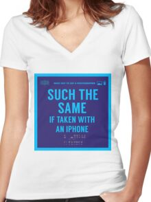 What NOT to Say to a Photographer  - such the same if taken with an iphone  Women's Fitted V-Neck T-Shirt