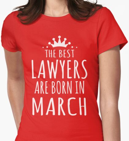 THE BEST LAWYERS ARE BORN IN MARCH Womens Fitted T-Shirt