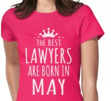 THE BEST LAWYERS ARE BORN IN MAY Womens Fitted T-Shirt