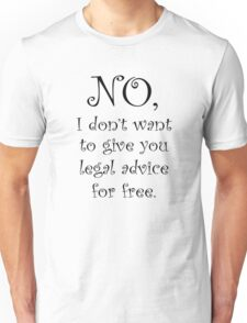 No I dont want to give you legal advice for free Unisex T-Shirt