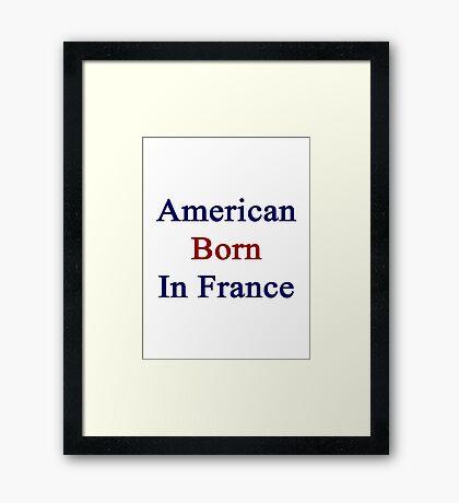 American Born In France  Framed Print
