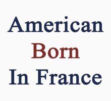 American Born In France  by supernova23