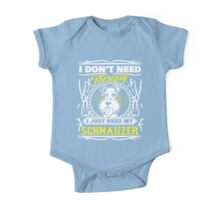 I Dont Need Therapy I Just Need My Schnauzer Design One Piece - Short Sleeve