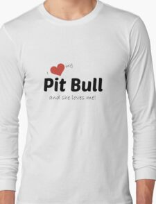 I love my pit bull and she loves me! T-Shirt