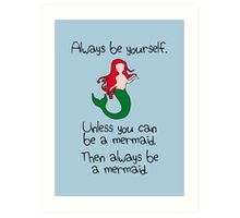 Always be yourself, unless you can be a mermaid Art Print