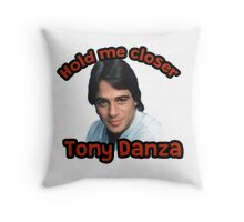 Hold me closer Tony Danza Throw Pillow