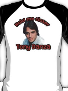 Hold me closer Tony Danza T-Shirt