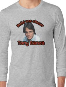 Hold me closer Tony Danza Long Sleeve T-Shirt