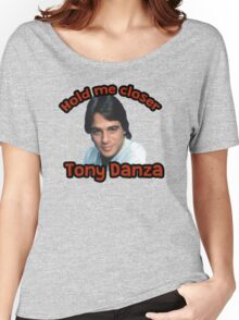 Hold me closer Tony Danza Women's Relaxed Fit T-Shirt