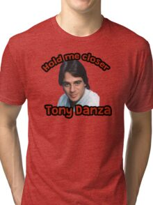 Hold me closer Tony Danza Tri-blend T-Shirt