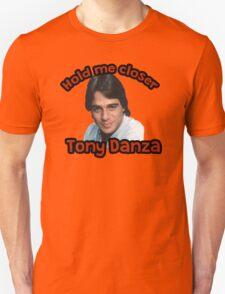 Hold me closer Tony Danza Unisex T-Shirt