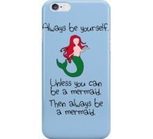 Always be yourself, unless you can be a mermaid iPhone Case/Skin