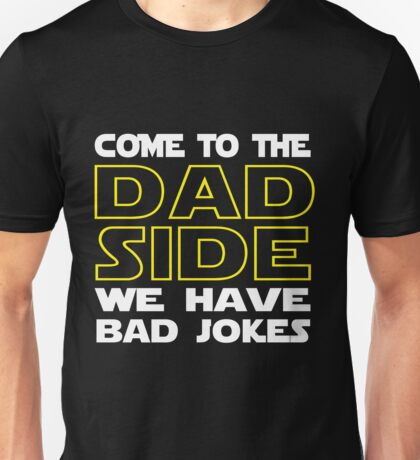 Come To The Dad Side  - We Have Some Bad Jokes Unisex T-Shirt