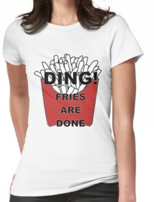 Fries are Done Womens Fitted T-Shirt