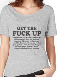 Get The Fuck Up Women's Relaxed Fit T-Shirt
