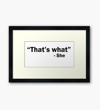 That's what she said Funny Framed Print