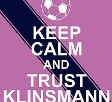 KEEP CALM AND TRUST KLINSMANN by inkedcreatively