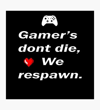 Gamer's Dont Die (2) Photographic Print