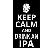 KEEP CALM AND DRINK AN IPA Photographic Print