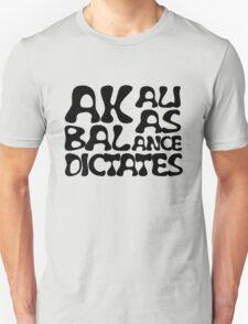 Akali As Balance Dictates Black Text Unisex T-Shirt