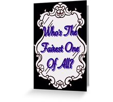 Who's The Fairest Of All?? Greeting Card
