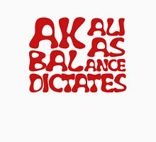 Akali As Balance Dictates Red Text Unisex T-Shirt