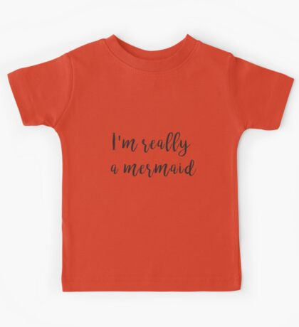 I'm really a mermaid Kids Tee