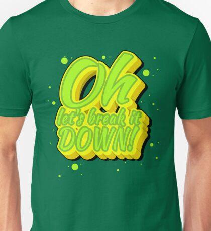 Oh lets break it down! Unisex T-Shirt