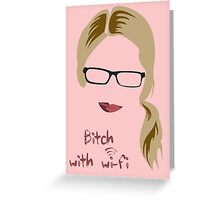 Bitch with Wi-fi Greeting Card