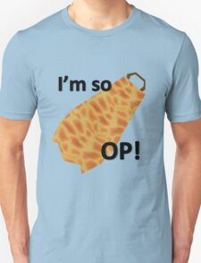 I'm so OP Unisex T-Shirt