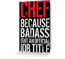 Funny 'Chef Because Badass Isn't an official Job Title' White on Black T-Shirt Greeting Card