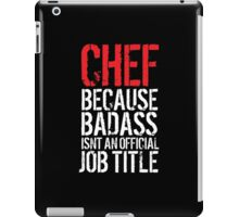 Funny 'Chef Because Badass Isn't an official Job Title' White on Black T-Shirt iPad Case/Skin